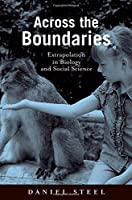 Across the Boundaries: Extrapolation in Biology and Social Science (Environmental Ethics and Science Policy)