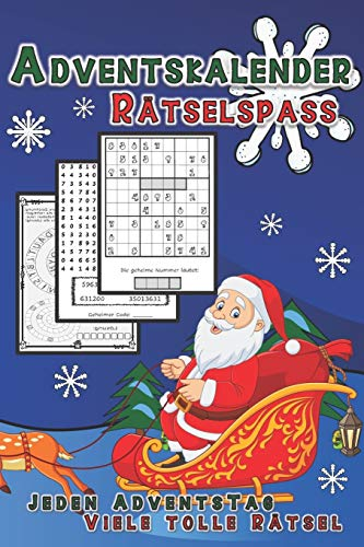 Adventskalender Rätselspass: Zahlenrätsel Labyrinthe Codeknacker Kryptogramme Sudokus Symbolrätsel Ausmalbilder Punkt zu Punkt
