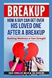 BREAKUP: How a Guy Can Get Over His Loved One After a Breakup: Realizing weakness is your strength