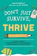 Don't Just Survive, Thrive: A Teacher's Guide to Fostering Resilience, Preventing Burnout, and Nurturing Your Love for Teaching (Books for Teachers)