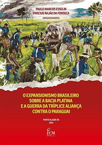O Expansionismo Brasileiro Sobre A Bacia Platina E A Guerra Da Tríplice Aliança Contra O Paraguai