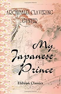 My Japanese Prince: Being Some Startling Excerpts from the Diary of Hilda Patience Armstrong of Meriden, Connecticut, at P...