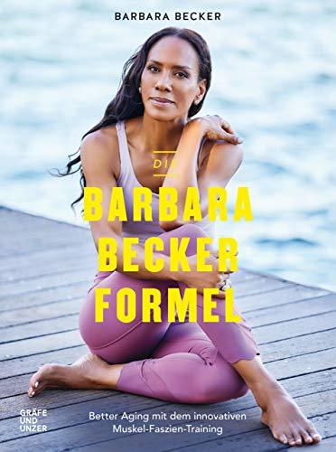 Die Barbara-Becker-Formel: Better Aging mit dem innovativen Muskel-Faszien-Training (GU Einzeltitel Gesundheit/Alternativheilkunde)