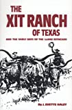 The XIT Ranch of Texas and the Early Days of the Llano Estacado (The Western Frontier Library Series Book 34)
