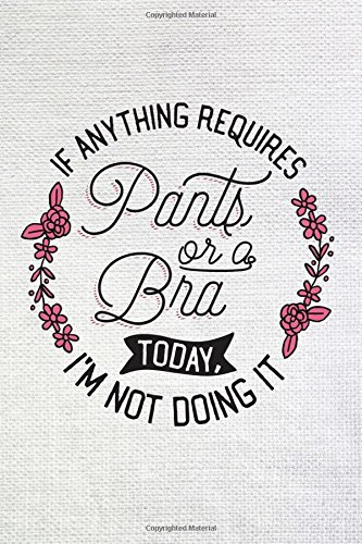 "Bra or Pants I'm Not Doing It - 6 x 9 Dot Grid Notebook with Bullet Paper - Funny Best Friend Notebook for Women and Girls: 6"" x 9"" Standard Size ... Drawing, Writing, Note Taking and Sketching"