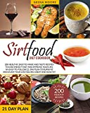 Sirtfood Diet Cookbook: 200 Healthy, Easy-To-Make and Tasty Recipes to Lose Weight Fast and Improve YOUR Life. An Easy-To-Follow 21-Day Plan to Burn Fat and Enjoy YOUR Life Feeling Great and Healthy