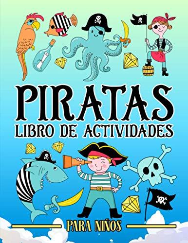 Piratas: libro de actividades para niños: Un divertido cuaderno de ejercicios para edades de 3 a 10 años con laberintos, juegos de aprender a dibujar ... de letras, páginas para colorear y mucho más