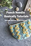 Punch Needle Basically Tutorials: Detail Guide About Punch Needle For Beginners: Punch Needle Beginners Guide