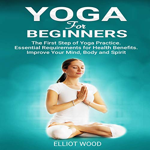 Yoga for Beginners Audiobook By Elliot Wood cover art
