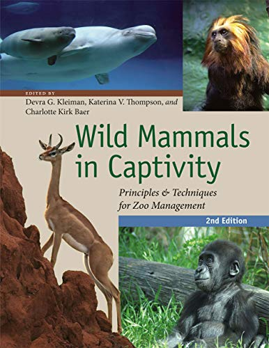 Wild Mammals in Captivity: Principles and Techniques for Zoo Management  Second Edition