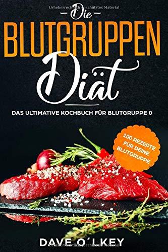 Die Blutgruppendiät - Das ultimative Kochbuch für Blutgruppe 0: Kochbuch für Blutgruppe 0 mit 100 Rezepten zur Blutgruppenernährung nach Adamo, geeignet für Anfänger und Beginner, als ebook oder Buch.