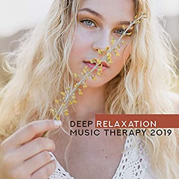Deep Relaxation Music Therapy 2019: New Age Instrumental & Nature Sounde for Pure Relax, Stress Relief, Calming Down & Inner Peace