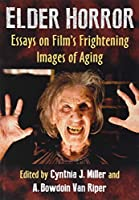 Elder Horror: Essays on Film's Frightening Images of Aging