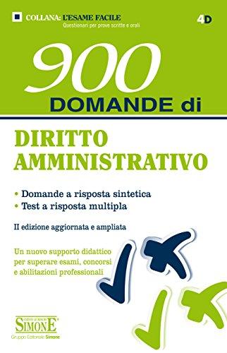 900 Domande di Diritto Amministrativo: • Domande a risposta sintetica • Test a risposta multipla - Un nuovo supporto didattico per superare esami, concorsi e abilitazioni professionali