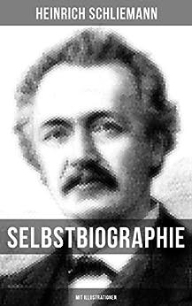 Selbstbiographie (Mit Illustrationen) (German Edition) by [Heinrich Schliemann]