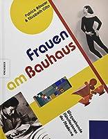 Frauen am Bauhaus: Wegweisende Kuenstlerinnen der Moderne