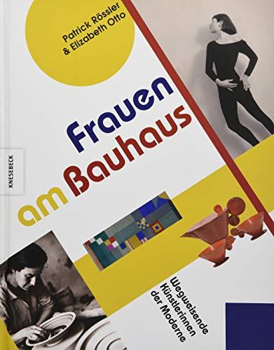 Frauen am Bauhaus: Wegweisende Künstlerinnen der Moderne (Bauhaus-Frauen, Gunta Stölzl, Friedl...