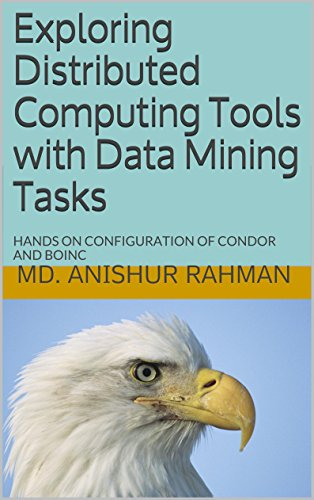 Exploring Distributed Computing Tools with Data Mining Tasks: HANDS ON CONFIGURATION OF CONDOR AND BOINC (English Edition)