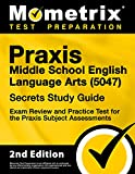 Praxis Middle School English Language Arts (5047) Secrets Study Guide - Exam Review and Practice Test for the Praxis Subject Assessments [2nd Edition]
