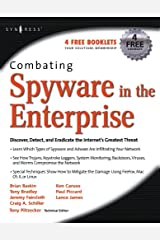 Combating Spyware in the Enterprise: Discover, Detect, and Eradicate the Internet's Greatest Threat Kindle Edition