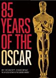 85 Years of the Oscar: The Official History of the Academy Awards - Robert Osborne