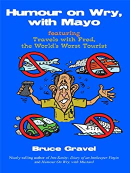 Humour on Wry, with Mayo featuring Travels with Fred, the World's Worst Tourist by [Bruce Gravel]