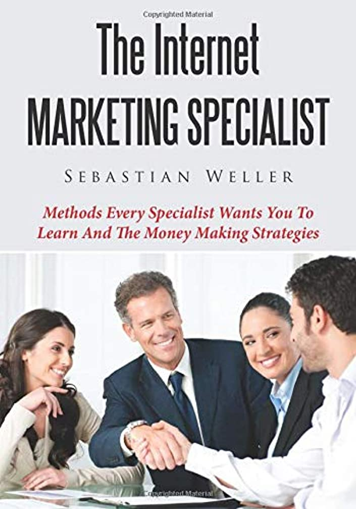 ピボット陸軍周術期The Internet Marketing Specialist: Methods Every Specialist Wants You To Learn And The Money Making Strategies