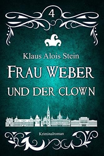 Frau Weber und der Clown: Kriminalroman (Frau Weber Krimis 4)