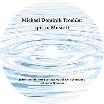 """""""Pi"""" in Music II (After the First Three Sonatas out of J.H. Schmelzer's """"Unarum Fidium"""")"""