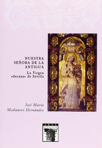 """Nuestra Señora de la Antigua. La Virgen decana de Sevilla"""""""": 84 (Arte Hispalense)"""