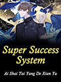 Super Success System: Cheating System Fantasy: Get Wealth, Harem and Power Book 7 (English Edition)
