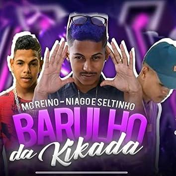 Barulho da Kikada (feat. Niago e Seltinho)