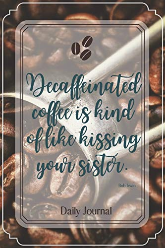 Decaffeinated coffee is kind of like kissing your sister.-Blank Lined Notebook-Funny Quote Journal-6