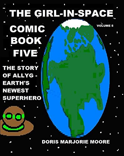 The Girl In Space Comic Book Five: The story of AllyG - Earth's Newest Superhero (THE GIRL IN SPACE- EARTH'S NEXT SUPERHERO) (English Edition)