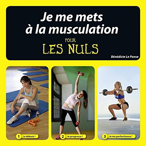 Je me mets à la muscu pour les Nuls (French Edition)