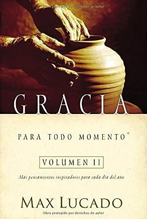 Gracia para todo momento volumen II: M??s pensamientos inspiradores para cada d??a del a??o (Spanish Edition) by Max Lucado (2006-11-13)