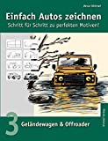 Einfach Autos zeichnen - Schritt für Schritt zu perfekten Motiven! / Geländewagen & Offroader: Band 3: Geländewagen & Offroader