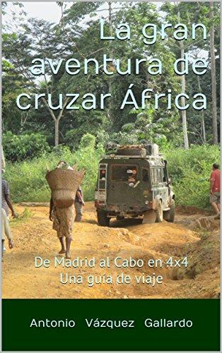 La gran aventura de cruzar África: De Madrid al Cabo en 4x4. Guía de viaje (expediciones nº 3)