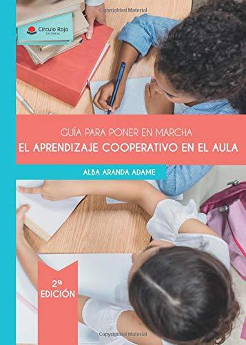 Guía para poner en marcha el Aprendizaje Cooperativo en el aula