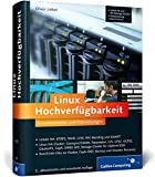 Linux Hochverfügbarkeit: Einsatzszenarien und Praxislösungen für Linux-Server: Einsatzszenarien und Praxislsungen fr Linux-Server (Galileo Computing)