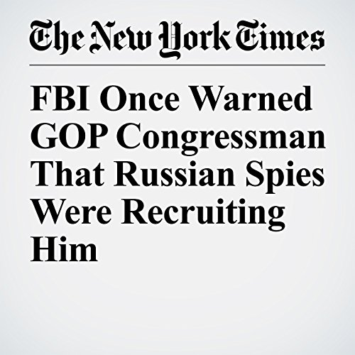 FBI Once Warned GOP Congressman That Russian Spies Were Recruiting Him copertina