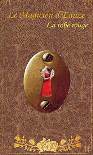 La Robe rouge: Le Magicien d'Eauze (French Edition)