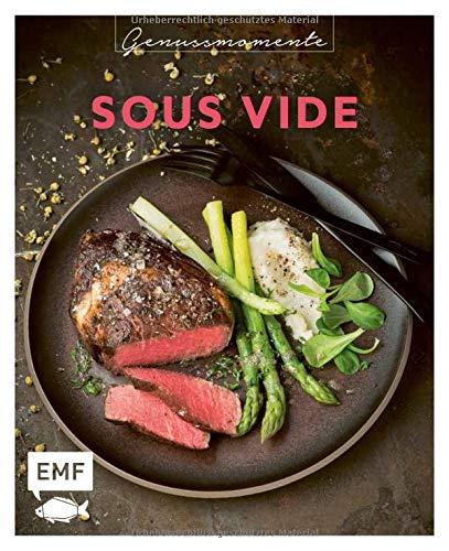 Genussmomente: Sous-Vide: Schnelle und einfache Rezepte mit Fleisch, Fisch und Gemüse – Rib-Eye-Steak, Burned-Miso-Lachs, Maiskolben im Mexiko-Style und mehr!