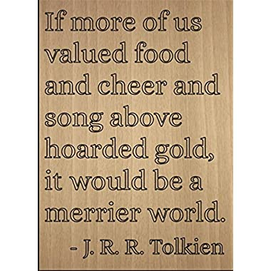 If more of us valued food and cheer and...  quote by J. R. R. Tolkien, laser engraved on wooden plaque - Size: 8 x10