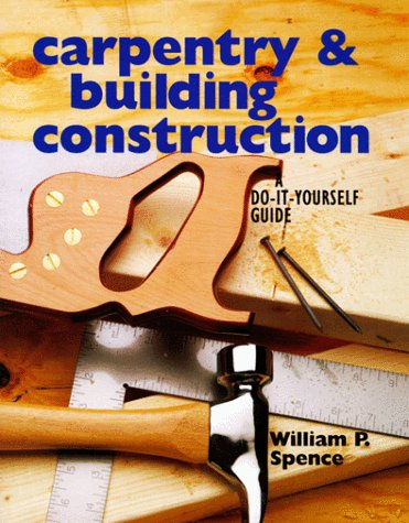 Compare Textbook Prices for Carpentry & Building Construction: A Do-It-Yourself Guide First Edition Edition ISBN 9780806998459 by Spence, William P.