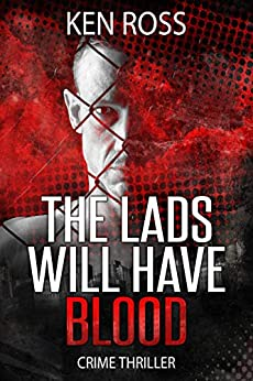 The Lads Will Have Blood: CRIME THRILLER by [Ken Ross]