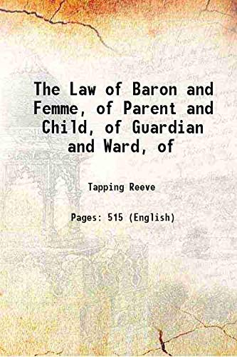 The Law of Baron and Femme: Of Parent and Child, Guardian and Ward, Master ... 1882 [Hardcover]