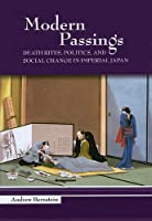 Modern Passings: Death Rites, Politics, And Social Change in Imperial Japan (Studies of the Weatherhead East Asian Institute, Columbia University)