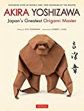 Akira Yoshizawa. Japan's Greatest Origami: Featuring over 60 Models and 1000 Diagrams by the Master