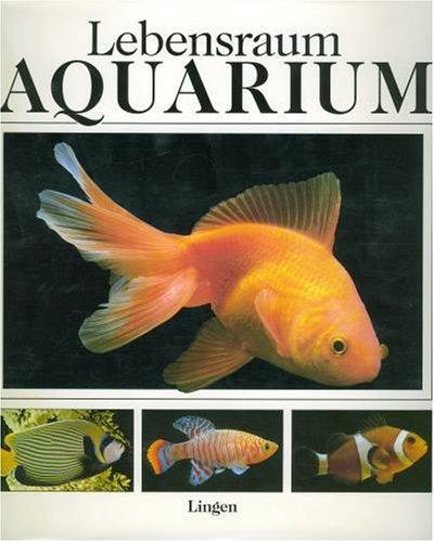 Lebensraum Aquarium. Sonderausgabe. Ein Handbuch der Süß- und Salzwasseraquaristik
